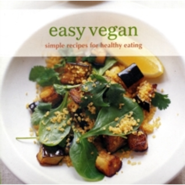 Easy Vegan : Simple Recipes for Healthy Eating