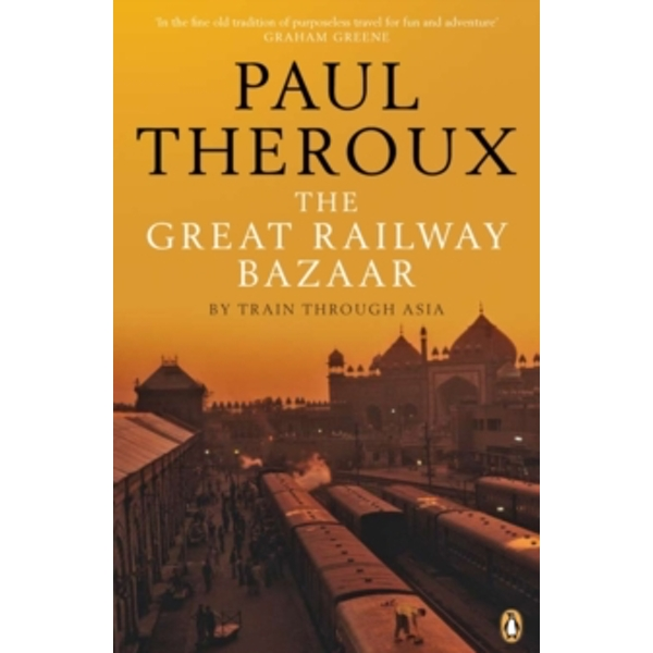 The Great Railway Bazaar: By Train Through Asia by Paul Theroux (Paperback, 384 pages, 2008)