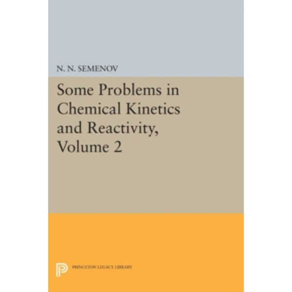 Some Problems in Chemical Kinetics and Reactivity, Volume 2 : 2