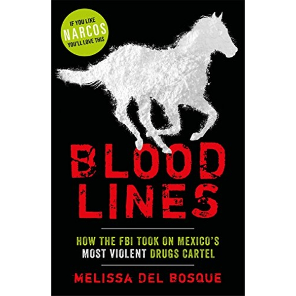 Bloodlines - How the FBI took on Mexico's most violent drugs cartel How the FBI took on Mexico's most violent drugs cartel Paperback / softback 2018
