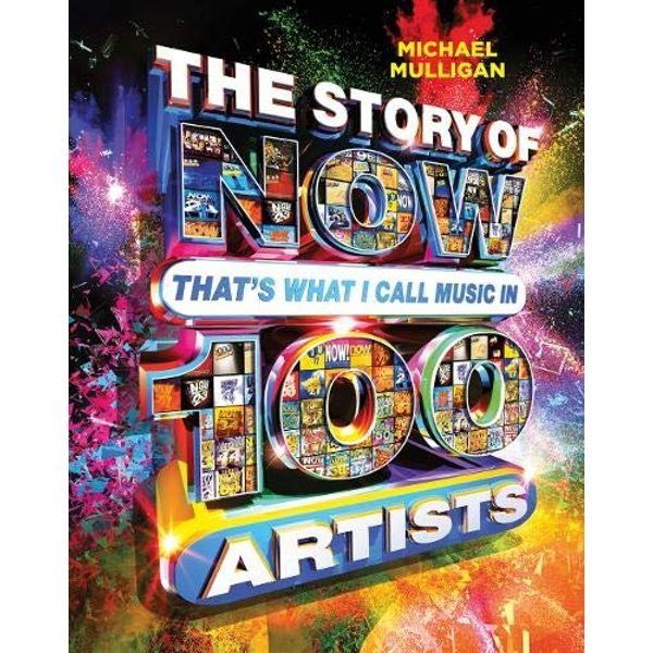 The Story of NOW That's What I Call Music in 100 Artists  Hardback 2018