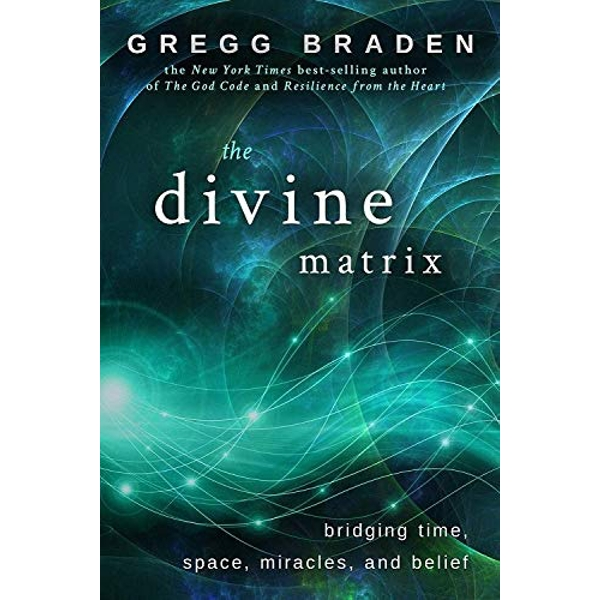 The Divine Matrix: Bridging Time, Space, Miracles, And Belief by Gregg Braden (Paperback, 2007)