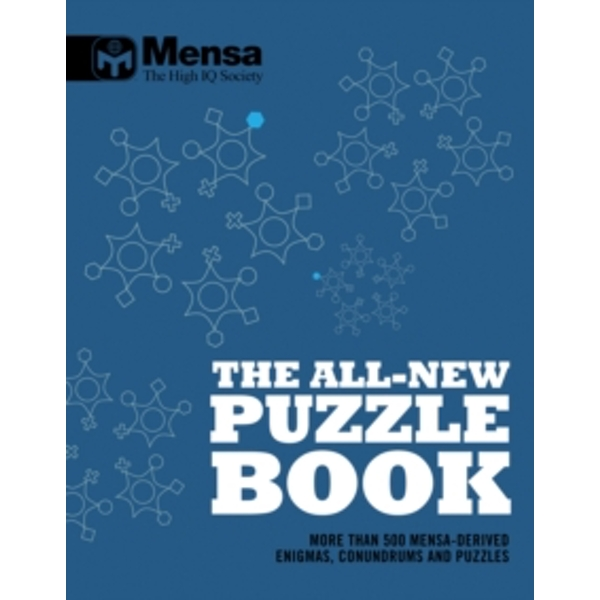 Mensa: The All-New Puzzle Book : More Than 200 Mensa-Derived Enigmas, Conundrums and Puzzles