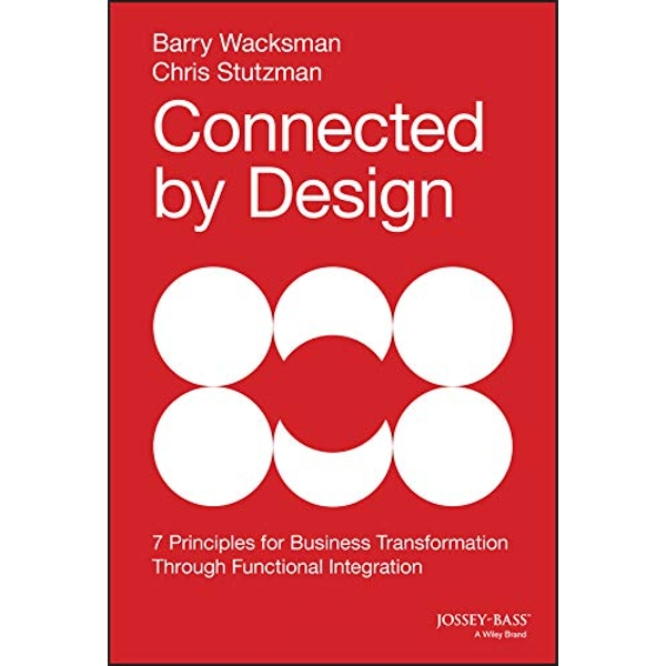Connected by Design: Seven Principles for Business Transformation Through Functional Integration by Chris Stutzman, Barry Wacksman (Hardback, 2014)