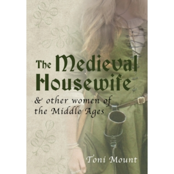 The Medieval Housewife : & Other Women of the Middle Ages
