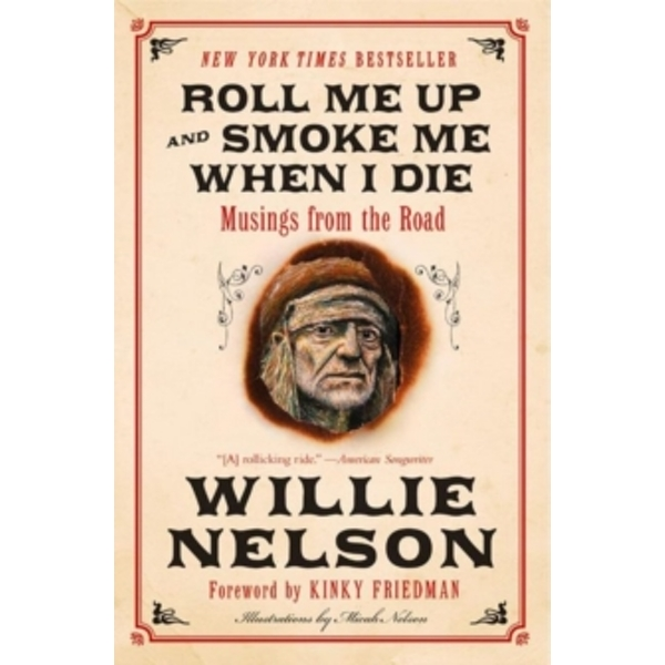 Roll Me Up and Smoke Me When I Die : Musings from the Road