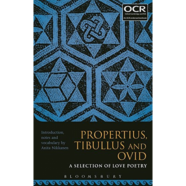 Propertius, Tibullus and Ovid: A Selection of Love Poetry by Bloomsbury Publishing PLC (Paperback, 2016)