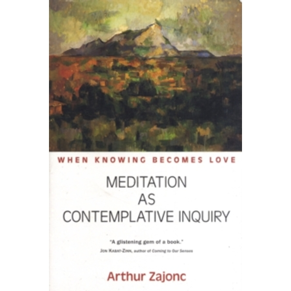 Meditation as Contemplative Inquiry: When Knowing Becomes Love by Arthur G. Zajonc (Paperback, 2009)