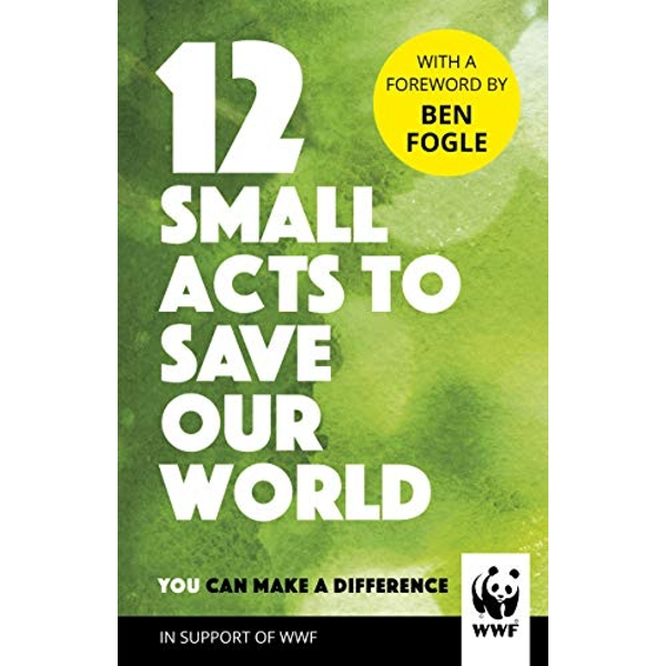 12 Small Acts to Save Our World Simple, Everyday Ways You Can Make a Difference Hardback 2018