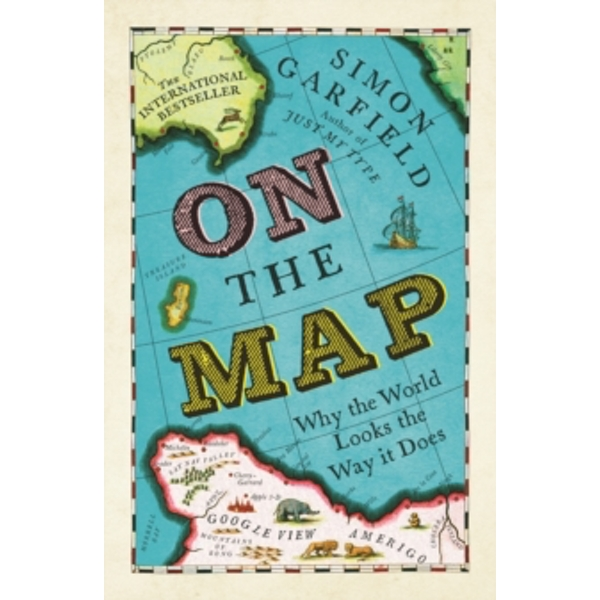 On The Map: Why the world looks the way it does by Simon Garfield (Paperback, 2013)