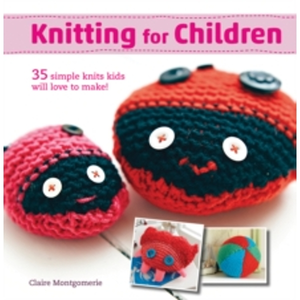 Knitting for Children : 35 Simple Knits Kids Will Love to Make