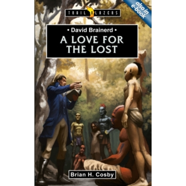 David Brainerd: A Love for the Lost by Brian H. Cosby (Paperback, 2011)