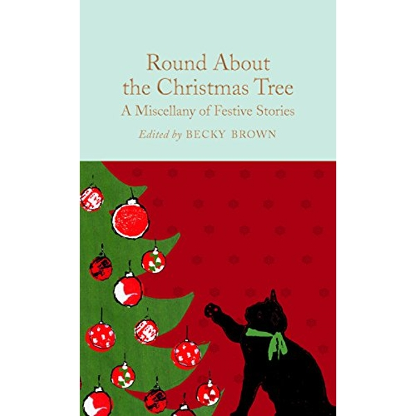 Round About the Christmas Tree A Miscellany of Festive Stories Hardback 2018