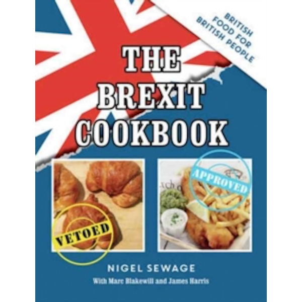 The Brexit Cookbook : British Food for British People