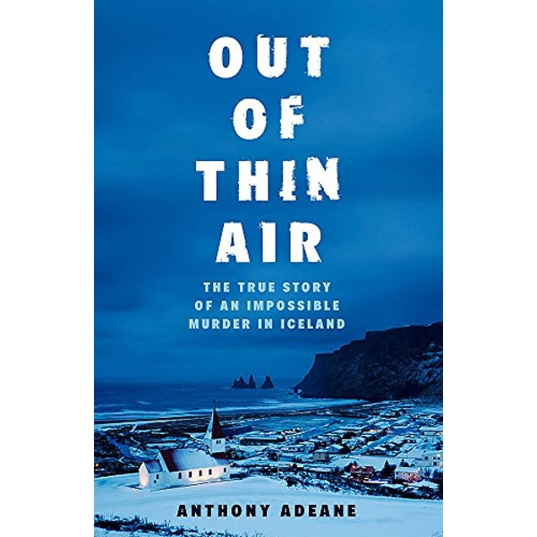 Out of Thin Air A True Story Of Impossible Murder In Iceland Hardback 2018
