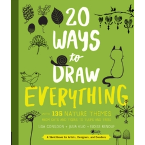 20 Ways to Draw Everything : With 135 Nature Themes from Cats and Tigers to Tulips and Trees