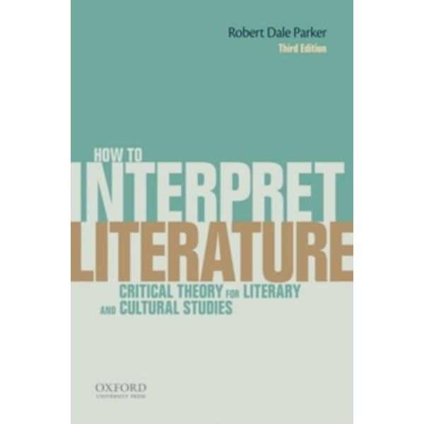 How To Interpret Literature: Critical Theory for Literary and Cultural Studies by Robert Dale Parker (Paperback, 2014)