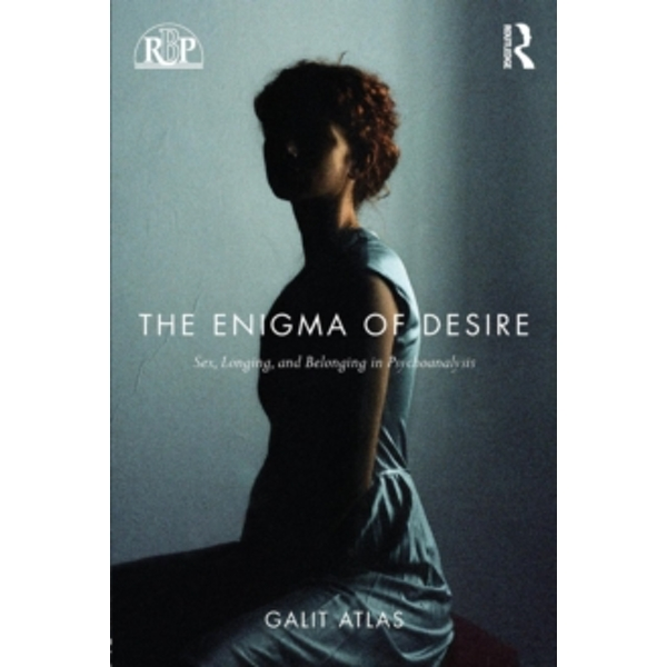 The Enigma of Desire : Sex, Longing, and Belonging in Psychoanalysis