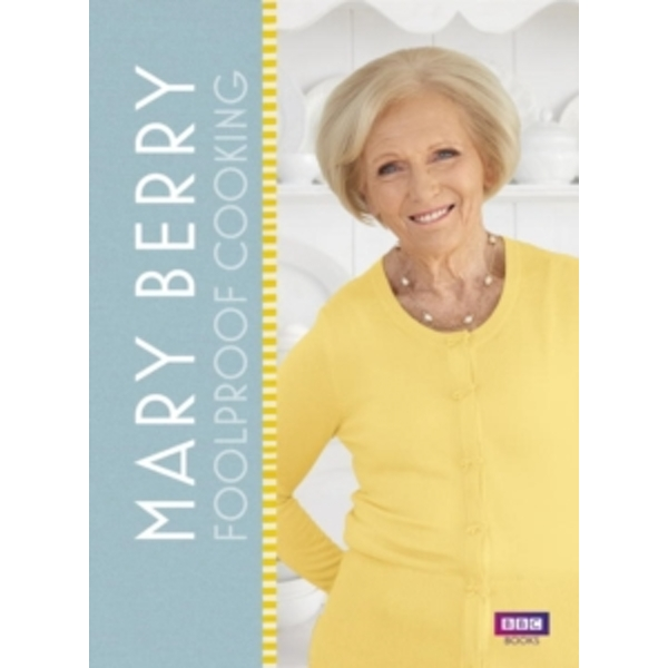 Mary Berry: Foolproof Cooking Hardcover – Illustrated, 28 Jan. 2016