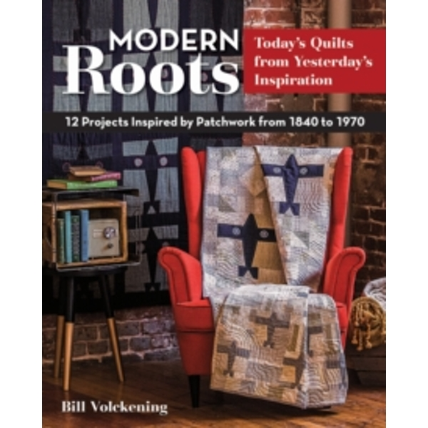 Modern Roots : 12 Projects Inspired by Patchwork from 1840-1970