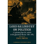 Lord Salisbury on Politics: A selection from his articles in the Quarterly Review, 1860-1883 by Cambridge University Press (Paperback, 2007)
