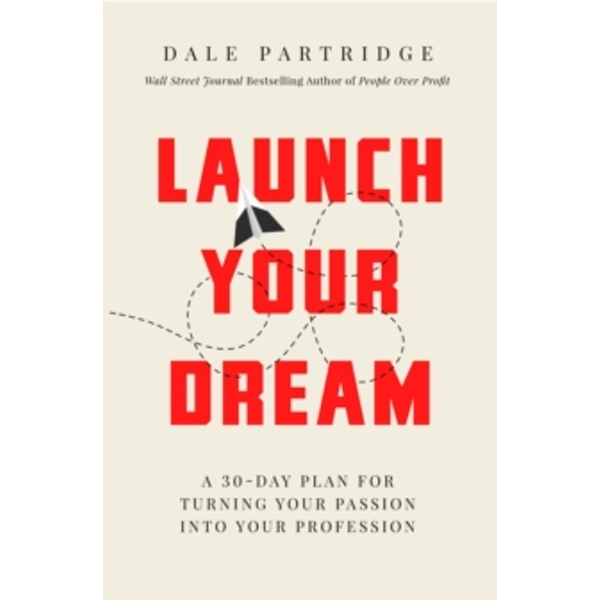 Launch Your Dream: A 30-Day Plan for Turning Your Passion Into Your Profession by Dale Partridge (Paperback, 2017)