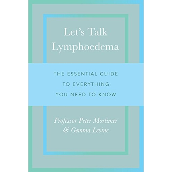 Let's Talk Lymphoedema: The Essential Guide to Everything You Need to Know by Gemma Levine, Peter Mortimer (Paperback, 2017)