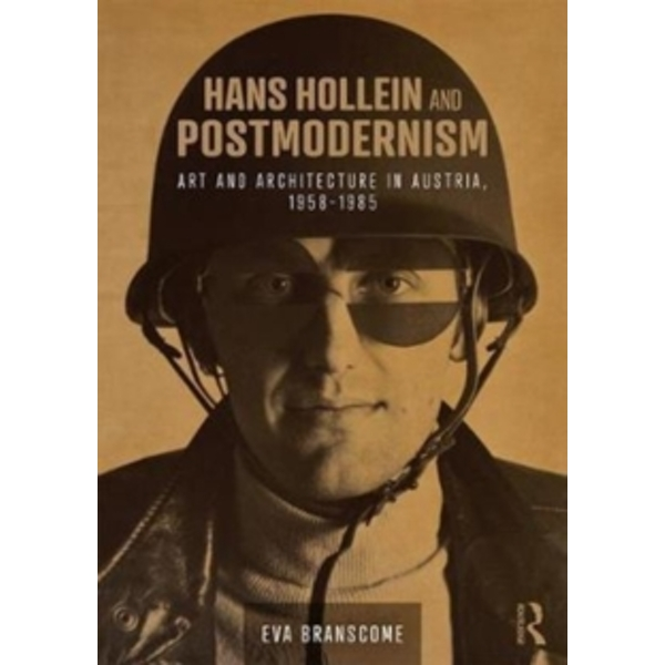 Hans Hollein and Postmodernism : Art and Architecture in Austria, 1958-1985