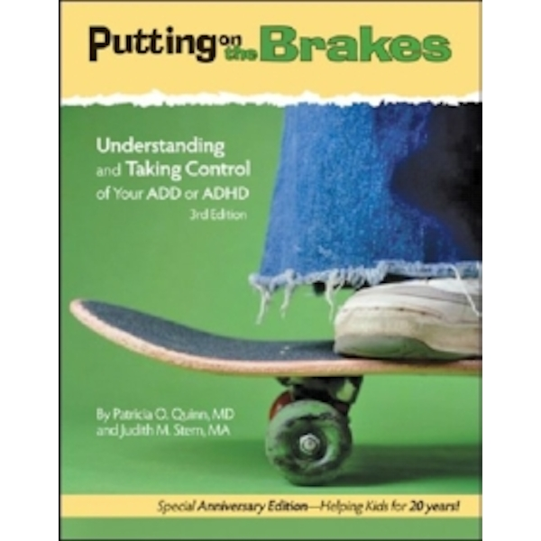Putting on the Brakes : Understanding and Taking Control of Your ADD or ADHD