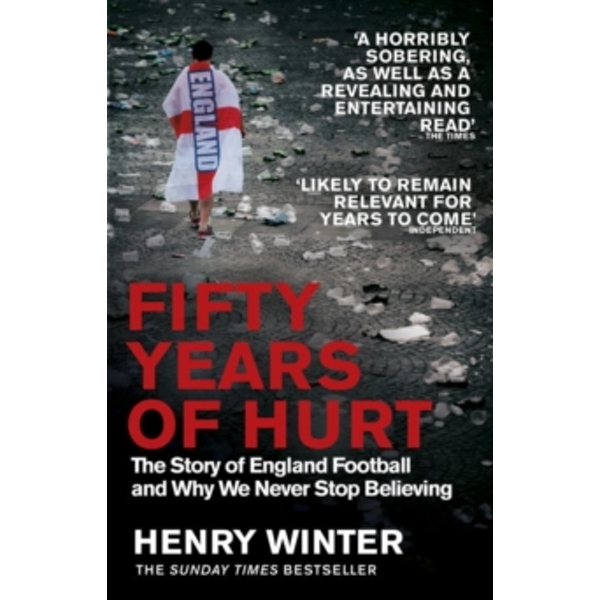 Fifty Years of Hurt : The Story of England Football and Why We Never Stop Believing