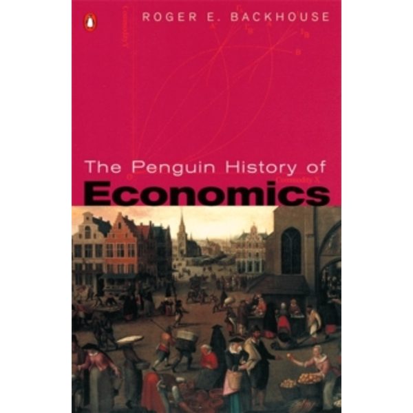 The Penguin History of Economics by Professor Roger E. Backhouse (Paperback, 2002)
