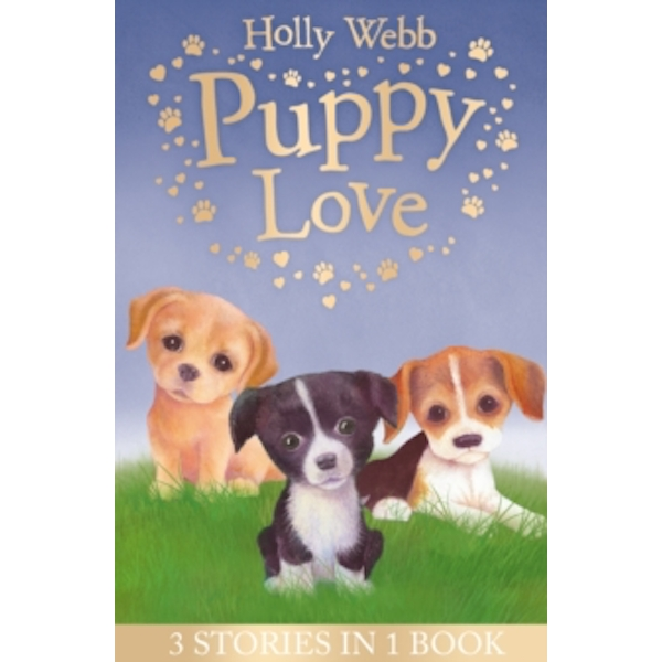 Puppy Love : Lucy the Poorly Puppy, Jess the Lonely Puppy, Ellie the Homesick Puppy