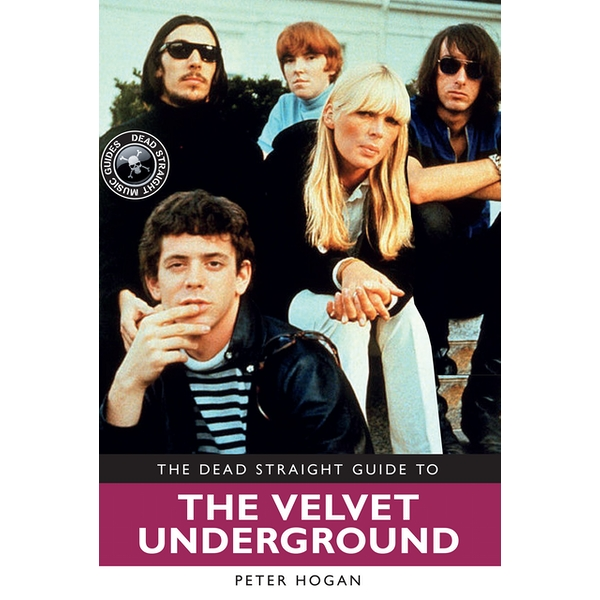 The Dead Straight Guide to Velvet Underground: Includes Lou Reed Nico and John Cale full solo careers and recordings Paperback – 23 Oct 2017
