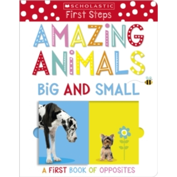 Amazing Animals Big and Small: A First Book of Opposites