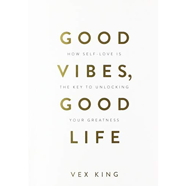 Good Vibes, Good Life How Self-Love Is The Key Unlocking Your Greatness by Vex King Paperback Book
