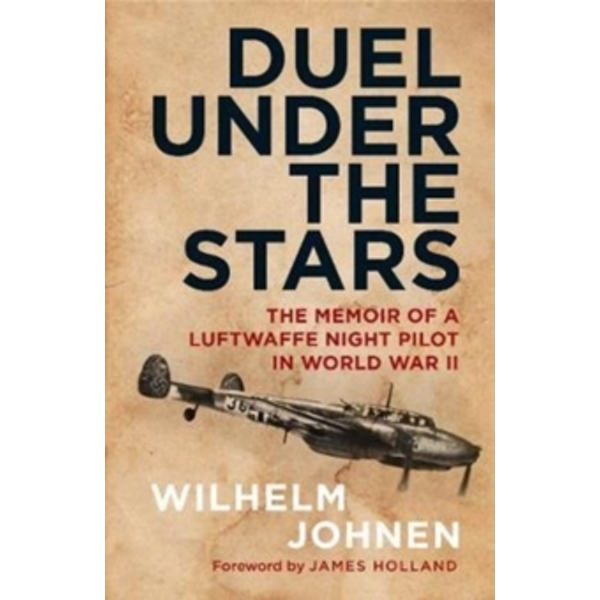 Duel Under the Stars : The Memoir of a Luftwaffe Night Pilot in World War II