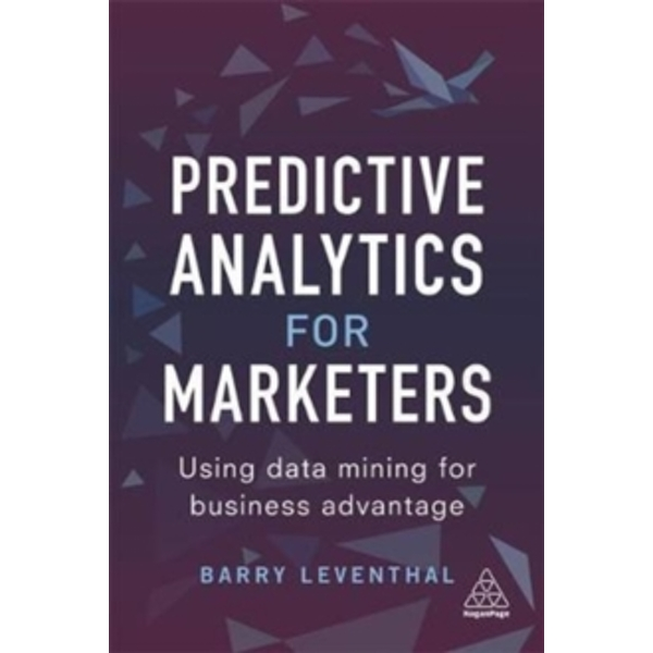 Predictive Analytics for Marketers : Using Data Mining for Business Advantage
