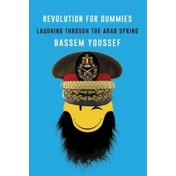 Revolution for Dummies : Laughing through the Arab Spring
