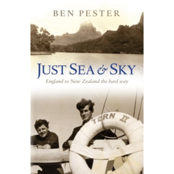 Just Sea and Sky : England to New Zealand the Hard Way