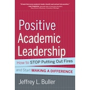 Positive Academic Leadership: How to Stop Putting Out Fires and Start Making a Difference by Jeffrey L. Buller (Hardback, 2013)