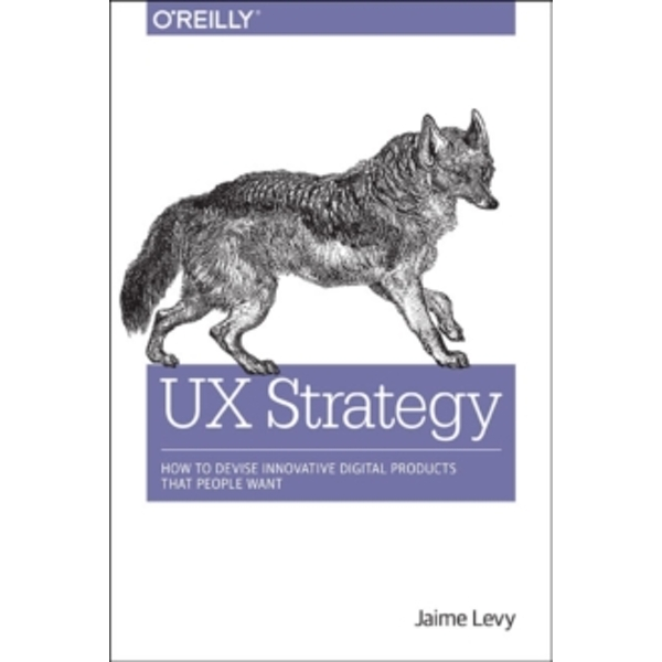 UX Strategy: How to Devise Innovative Digital Products That People Want by Jaime Levy (Paperback, 2015)