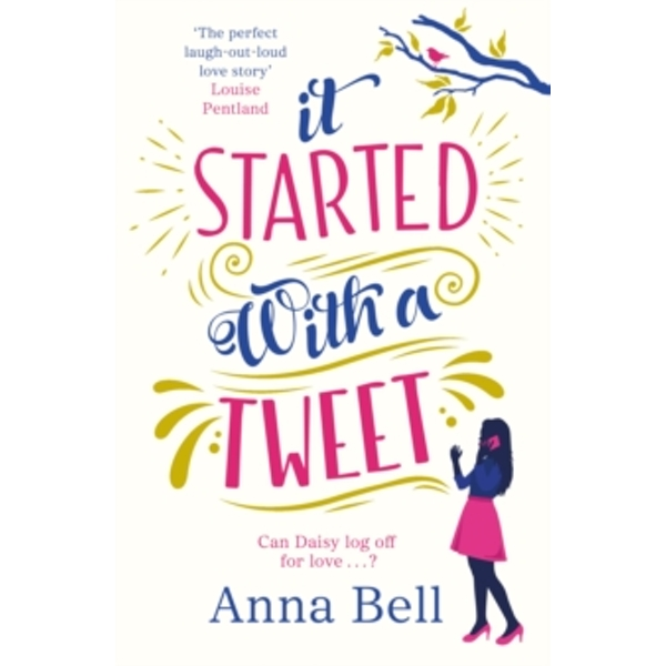 It Started With A Tweet : 'the perfect laugh-out-loud love story' Louise Pentland