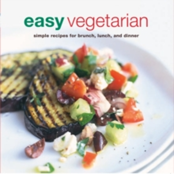 Easy Vegetarian : Simple Recipes for Brunch, Lunch and Dinner