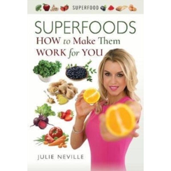 Superfoods : How to Make Them Work for You
