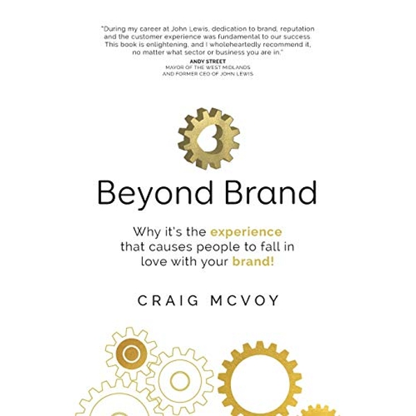 Beyond Brand Why it's the experience that causes people to fall in love with your brand! Paperback / softback 2018