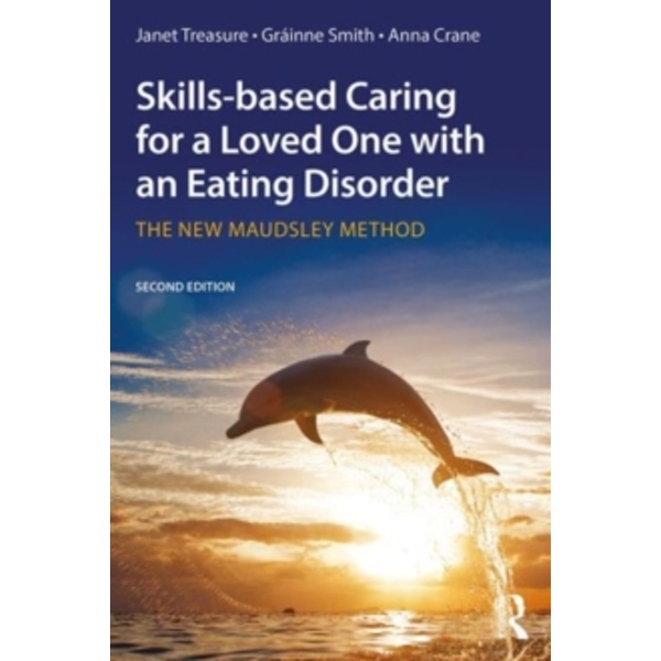 Skills-based Caring for a Loved One with an Eating Disorder : The New Maudsley Method