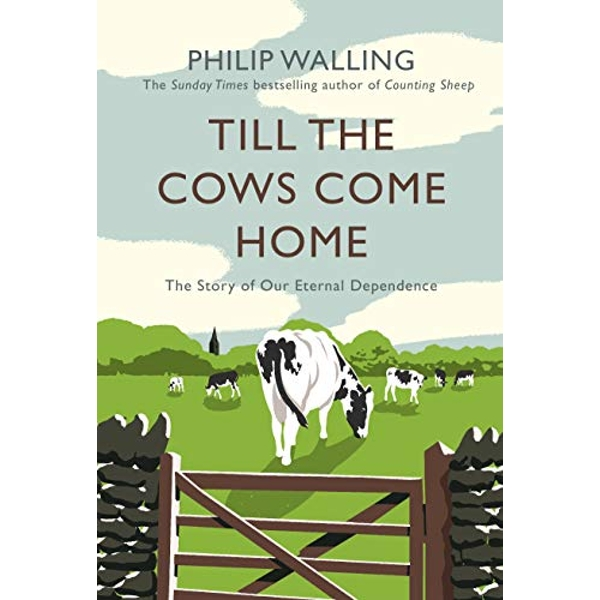 Till the Cows Come Home The Story of Our Eternal Dependence Hardback 2018