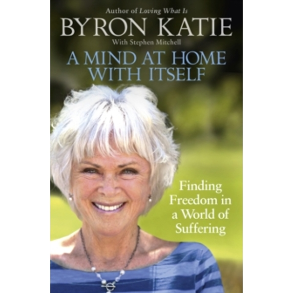 A Mind at Home with Itself : Finding Freedom in a World of Suffering