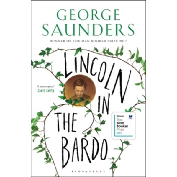 Lincoln in the Bardo : WINNER OF THE MAN BOOKER PRIZE 2017
