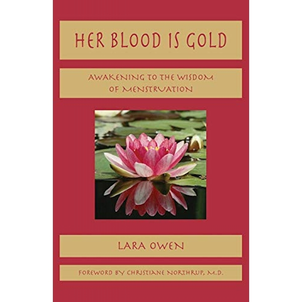 Her Blood is Gold: Awakening to the Wisdom of Menstruation by Lara Owen (Paperback, 2008)